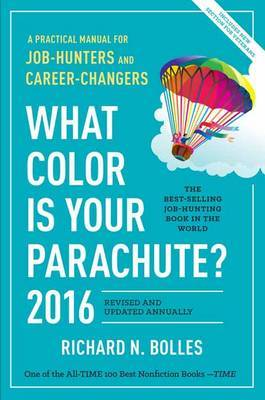 What Color is Your Parachute?: A Practical Manual for Job-Hunters and Career-Changers: 2016