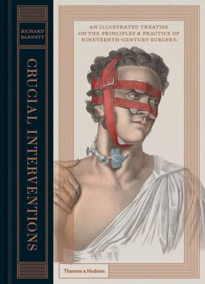 Crucial Interventions - An Illustrated Treatise on the Principles and Practice of Nineteenth Century Surgery