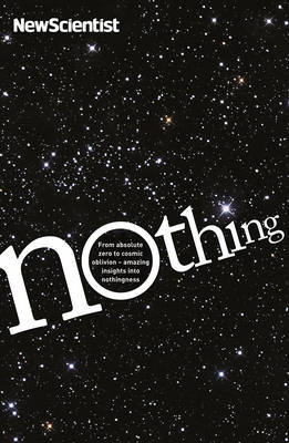 Nothing : Insights from the New Scientist into the Amazing World of Nothingness