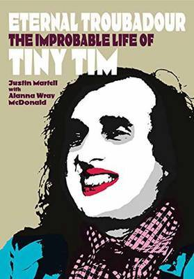 Eternal Troubadour - The Improbably Life of Tiny Tim
