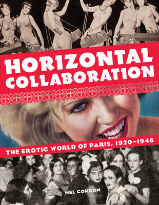 Horizontal Collaboration - The Erotic World of Paris, 1920-1946