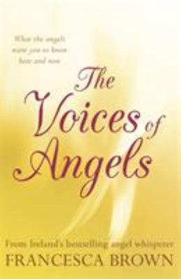 The Voices of AngelsInspirational Stories and Divine Messages from Ireland's Angel Whisperer