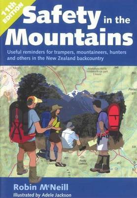 Safety in the Mountains: Useful Reminders for Trampers, Mountaineers, Hunters and others in the New Zealand Backcountry