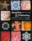 Stenciling & Embossing Greeting Cards18 Quick, Creative, Unique & Easy-to-do Projects