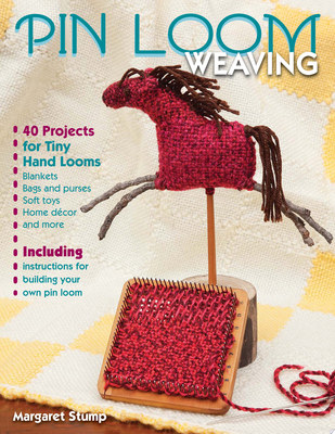 Pin Loom Weaving40 Projects for Tiny Hand Looms