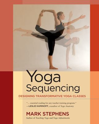 Yoga SequencingDesigning Transformative Yoga Classes