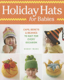 Holiday Hats for BabiesCaps, Berets & Beanies to Knit for Every Occasion
