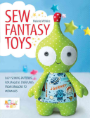 Sew Fantasy Toys10 Sewing Patterns for Magical Creatures from Dragons to Mermaids