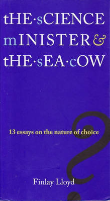 Science Minister & The Sea Cow 13 Essays On The Nature Of Choice