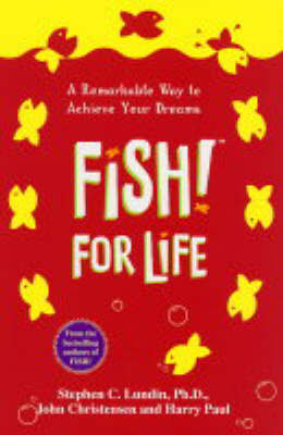 Fish! For Life:A Remarkable Way to achieve Your Dreams