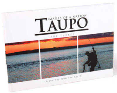 Taupo - Images of a Nation