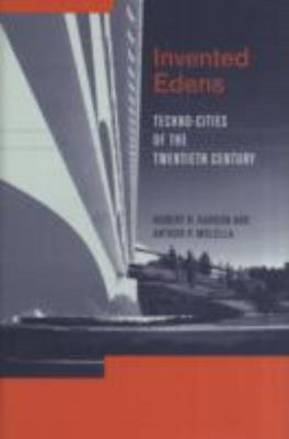Invented Edens: Techno-Cities of the 20th Century