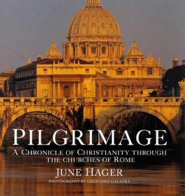 Pilgrimage : A Chronicle of Christianity Through the Churches of Rome