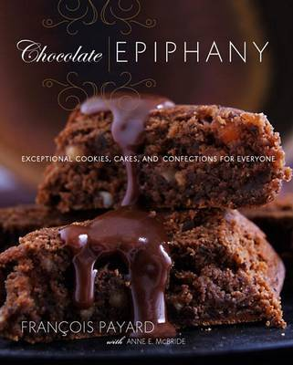 Chocolate Epiphany : Exceptional Cookies, Cakes, and Confections for Everyone