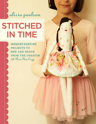 Stitched in Time: Memory-keeping projects to sew and share