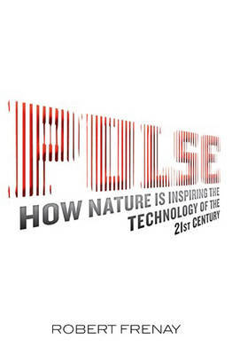 Pulse: How Nature Is Inspiring the Technology of the 20th Century