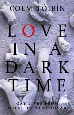 Love in a Dark Time: Gay Lives from Wilde to Almodovar