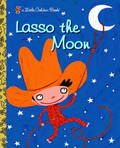 Lasso the Moon  (Little Golden Book)
