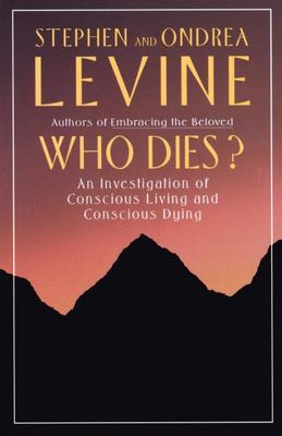 Who Dies? An Investigation of Conscious Living & Conscious Dying
