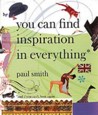 Paul Smith: You Can Find Inspiration in Everything