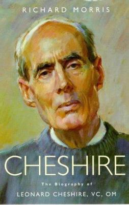 Cheshire: The Biography Of Leonard Cheshire VC OM
