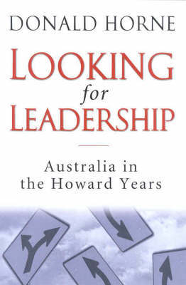Looking For Leadership : Australia in the Howard Years