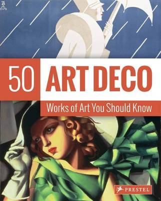 Art Deco: 50 Works of Art You Should Know: 50 Works of Art You Should Know