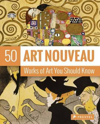 Art Nouveau: 50 Works of Art You Should Know: 50 Works of Art You Should Know