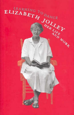 Learning to Dance : Elizabeth Jolley - Her Life and Work