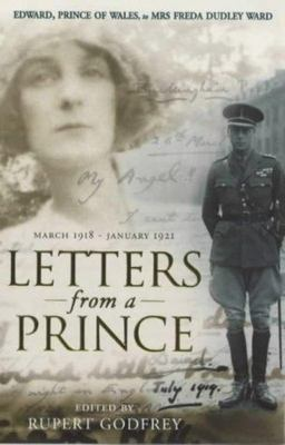 Letters From A Prince: Edward, Prince of Wales, to Mrs Freda Dudley Ward