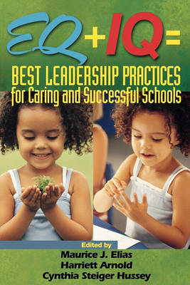 EQ + IQ: Best Leadership Practices for Caring and Successful Schools