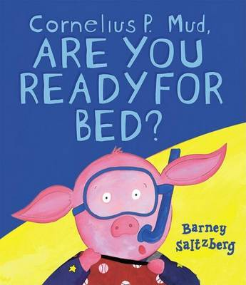 Cornelius P Mud, Are You Ready for Bed?