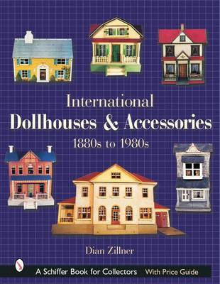 International Dollhouses and Accessories, 1880s to 1980s