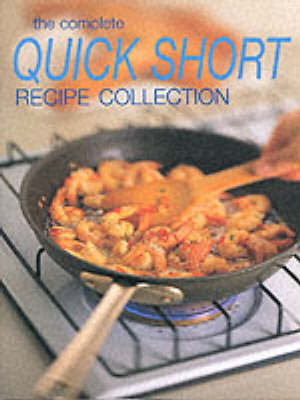 The Complete Quick Short Recipe Collection