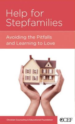 CCEF Help for Stepfamilies: Avoiding the Pitfalls and Learning to Love