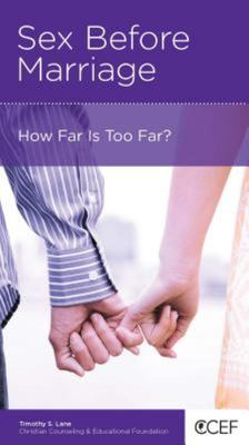 CCEF Sex Before Marriage: How Far Is Too Far?