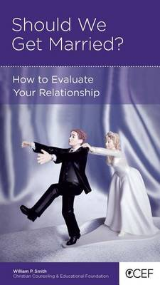 CCEF Should We Get Married?: How to Evaluate Your Relationship
