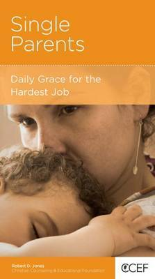CCEF Single Parents: Daily Grace for the Hardest Job