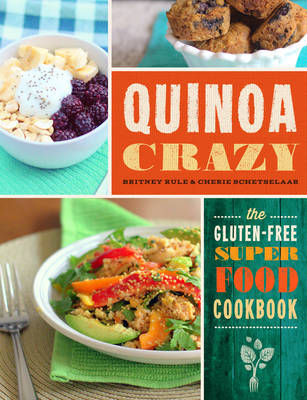 Quinoa Crazy: The Gluten-Free Superfood Cookbook