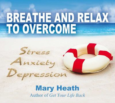 Breathe & Relax to Overcome Stress (CD) - Mary Heath