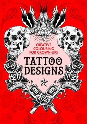 Tattoo Colouring Book Creative Colouring for Grown-Ups