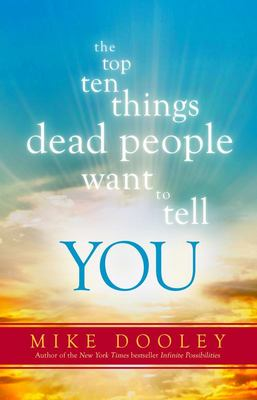 Top Ten Things Dead People Want to Tell
