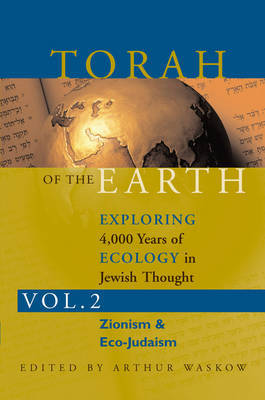 Torah of the EarthExploring 4,000 Years of Ecology in Jewish Thought