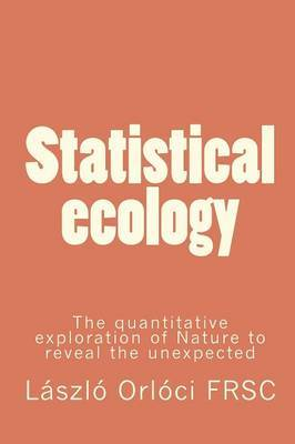 Statistical Ecology: The Quantitative Exploration of Nature to Reveal the Unexpected