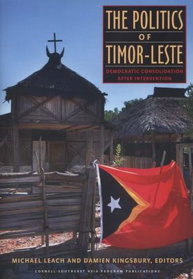 The Politics of Timor-Leste: Democratic Consolidation After Intervention