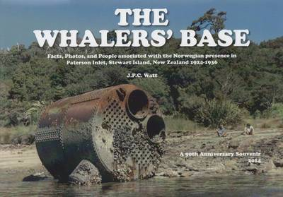 The Whalers' BaseFacts, Photos, and People Associated with the Norwegian Presence in Paterson Inlet, Stewart Island, New Zealand 1924-1936