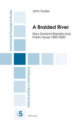 A Braided RiverNew Zealand Baptists and Public Issues 1882-2000