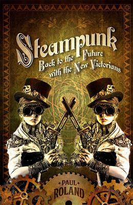 Steampunk: Back to the Future with the New Victorians