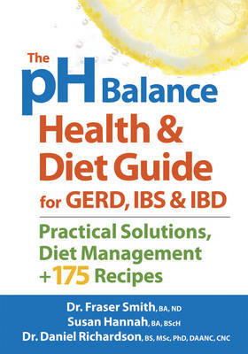 The pH Balance Health & Diet Guide for GERD, IBS & IBD: Practical Solutions, Diet Management + 175 Recipes