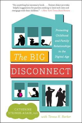 The Big Disconnect Protecting Childhood and Family Relationships in the Digital Age